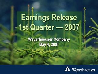 Earnings Release 1st Quarter — 2007 Weyerhaeuser Company May 4, 2007