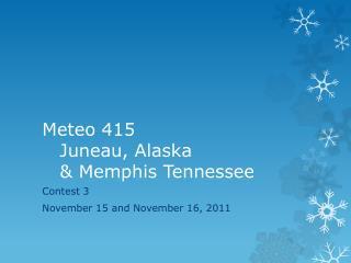 Meteo  415 Juneau, Alaska  & Memphis Tennessee