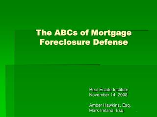 The ABCs of Mortgage Foreclosure Defense