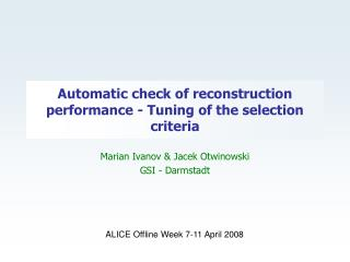 Automatic check of reconstruction performance - Tuning of the selection criteria