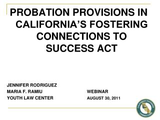 PROBATION PROVISIONS IN CALIFORNIA'S FOSTERING CONNECTIONS TO SUCCESS ACT JENNIFER RODRIGUEZ