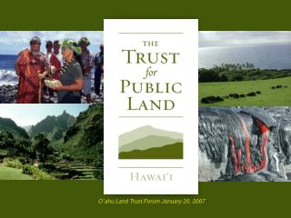 O`ahu Land Trust Forum January 20, 2007
