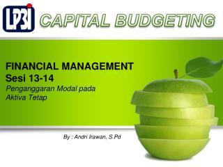 FINANCIAL MANAGEMENT Sesi 13-14 Penganggaran Modal pada Aktiva Tetap