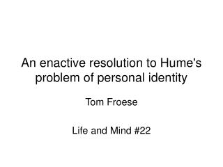 An enactive resolution to Hume's problem of personal identity
