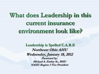 Northeast Ohio AHU Wednesday, January 18, 2012 Presented by: Michael A. Embry Sr., RHU