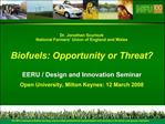 Dr. Jonathan Scurlock National Farmers  Union of England and Wales  Biofuels: Opportunity or Threat