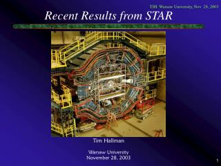 Recent Results from STAR  Tim Hallman Warsaw University November 28, 2003