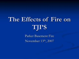 The Effects of Fire on TJI'S