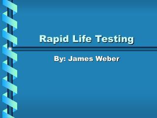 Rapid Life Testing