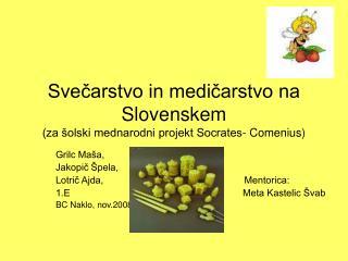 Svečarstvo in medičarstvo na Slovenskem (za šolski mednarodni projekt Socrates- Comenius)