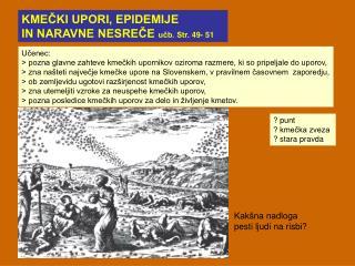 Učenec:  > pozna glavne zahteve kmečkih upornikov oziroma razmere, ki so pripeljale do uporov,
