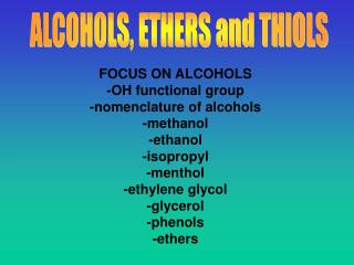 FOCUS ON ALCOHOLS -OH functional group -nomenclature of alcohols -methanol -ethanol -isopropyl