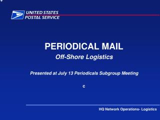 PERIODICAL MAIL Off-Shore Logistics Presented at July 13 Periodicals Subgroup Meeting c