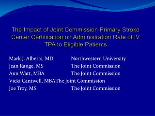 Mark J. Alberts, MD		Northwestern University Jean Range, MS		The Joint Commission