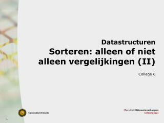 Datastructuren Sorteren: alleen of niet alleen vergelijkingen (II)