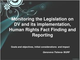 Monitoring the Legislation on DV and its implementation, Human Rights Fact Finding and Reporting