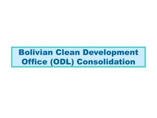 Bolivian Clean Development Office (ODL) Consolidation