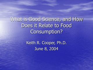 What is Good Science, and How Does it Relate to Food Consumption?