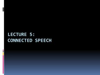 Lecture  5 : Connected Speech