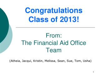 Congratulations Class of 2013! From:  The Financial Aid Office Team