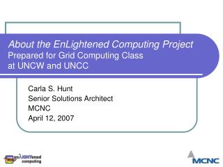 About the EnLightened Computing Project Prepared for Grid Computing Class at UNCW and UNCC