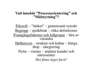 """Vad innebär """"Processorientering"""" och """"Målstyrning""""? Filosofi  – """"tänket"""" – gemensamt synsätt"""
