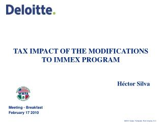 TAX IMPACT OF THE MODIFICATIONS TO IMMEX PROGRAM                           H ctor Silva