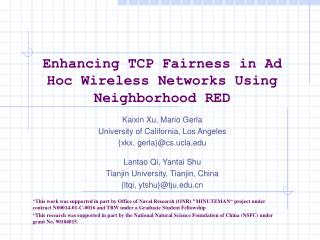Enhancing TCP Fairness in Ad Hoc Wireless Networks Using Neighborhood RED Kaixin Xu, Mario Gerla