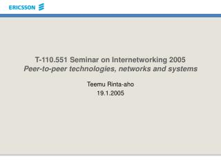 T-110.551 Seminar on Internetworking 2005 Peer-to-peer technologies, networks and systems