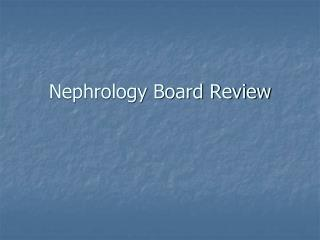 Nephrology Board Review