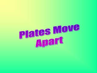 Plates Move Apart