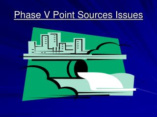Phase V Point Sources Issues