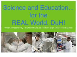 Science and Education... for the  REAL World, DuH!