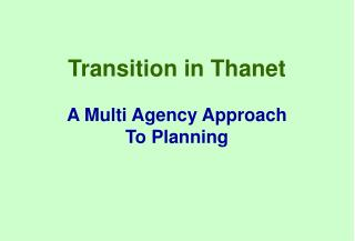 Transition in Thanet  A Multi Agency Approach  To Planning