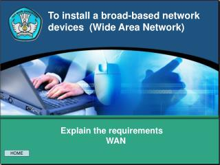 To install a broad-based network devices  (Wide Area Network)
