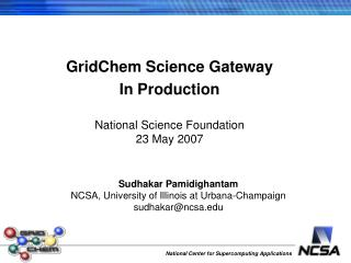 GridChem Science Gateway In Production National Science Foundation   23 May 2007