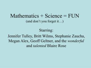 Mathematics  Science  FUN and don t you forget it