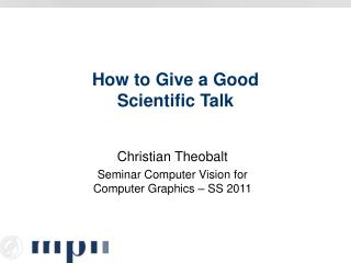 How to Give a Good  Scientific Talk
