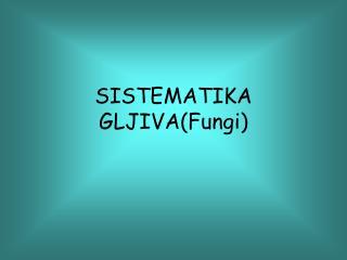 SISTEMATIKA GLJIVA(Fungi)