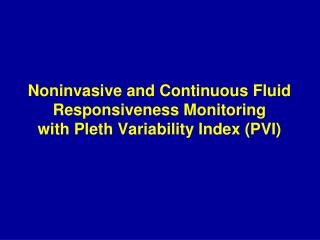 Noninvasive and Continuous Fluid Responsiveness Monitoring  with Pleth Variability Index PVI