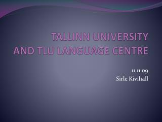 TALLINN UNIVERSITY AND TLU LANGUAGE CENTRE