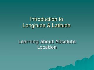 Introduction to  Longitude & Latitude