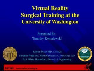 Virtual Reality Surgical Training at the  University of Washington