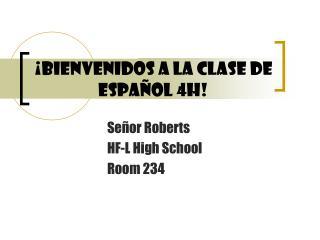 ¡ Bienvenidos a la clase de Espa ñol 4h!