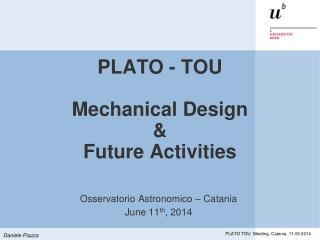 PLATO - TOU Mechanical Design & Future Activities