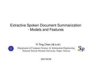 Extractive Spoken Document Summarization   - Models and Features