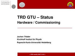 TRD GTU – Status Hardware / Commissioning