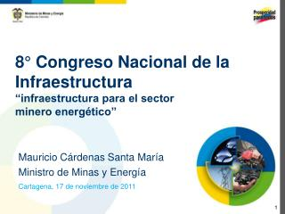 """8° Congreso Nacional de la  Infraestructura """"infraestructura para el sector  minero energético"""""""