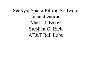 SeeSys: Space-Filling Software Visualization Marla J. Baker Stephen G. Eick AT&T Bell Labs