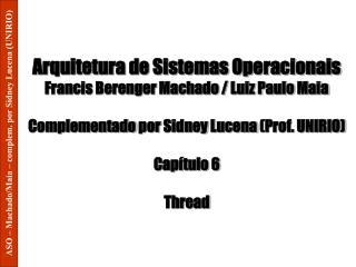 Arquitetura de Sistemas Operacionais Francis Berenger Machado / Luiz Paulo Maia